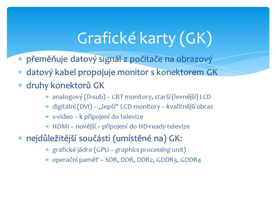 Grafické karty (GK) přeměňuje datový signál z počítače na obrazový