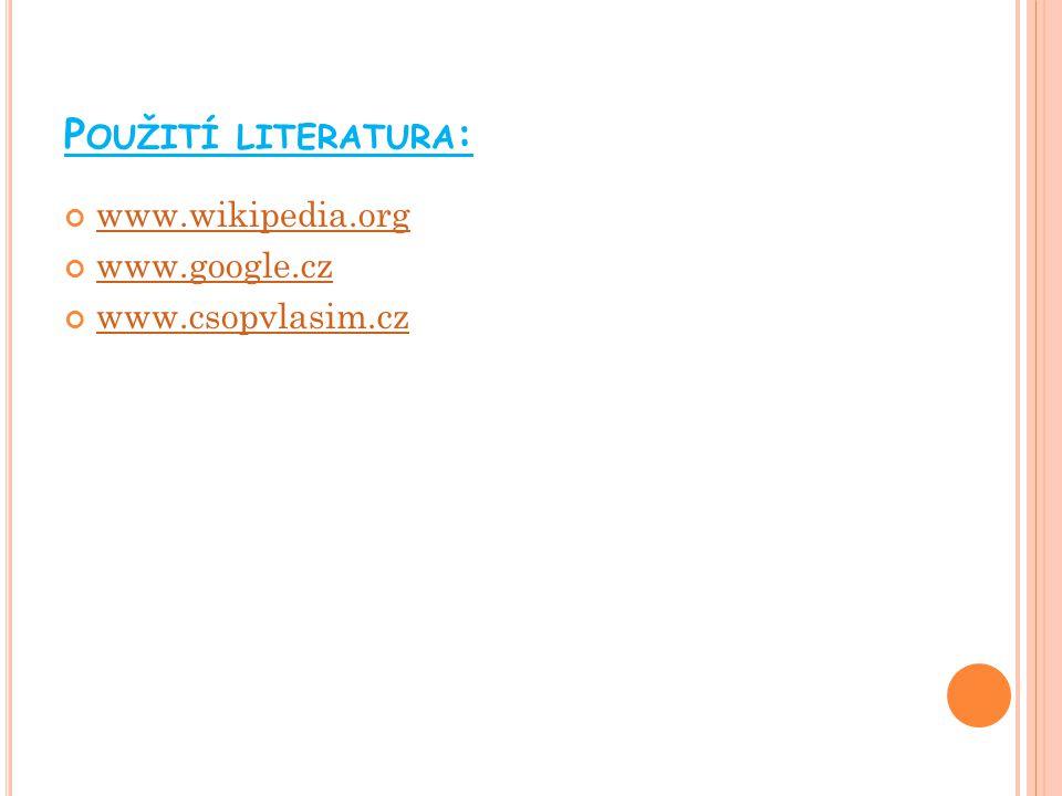 Použití literatura: www.wikipedia.org www.google.cz www.csopvlasim.cz