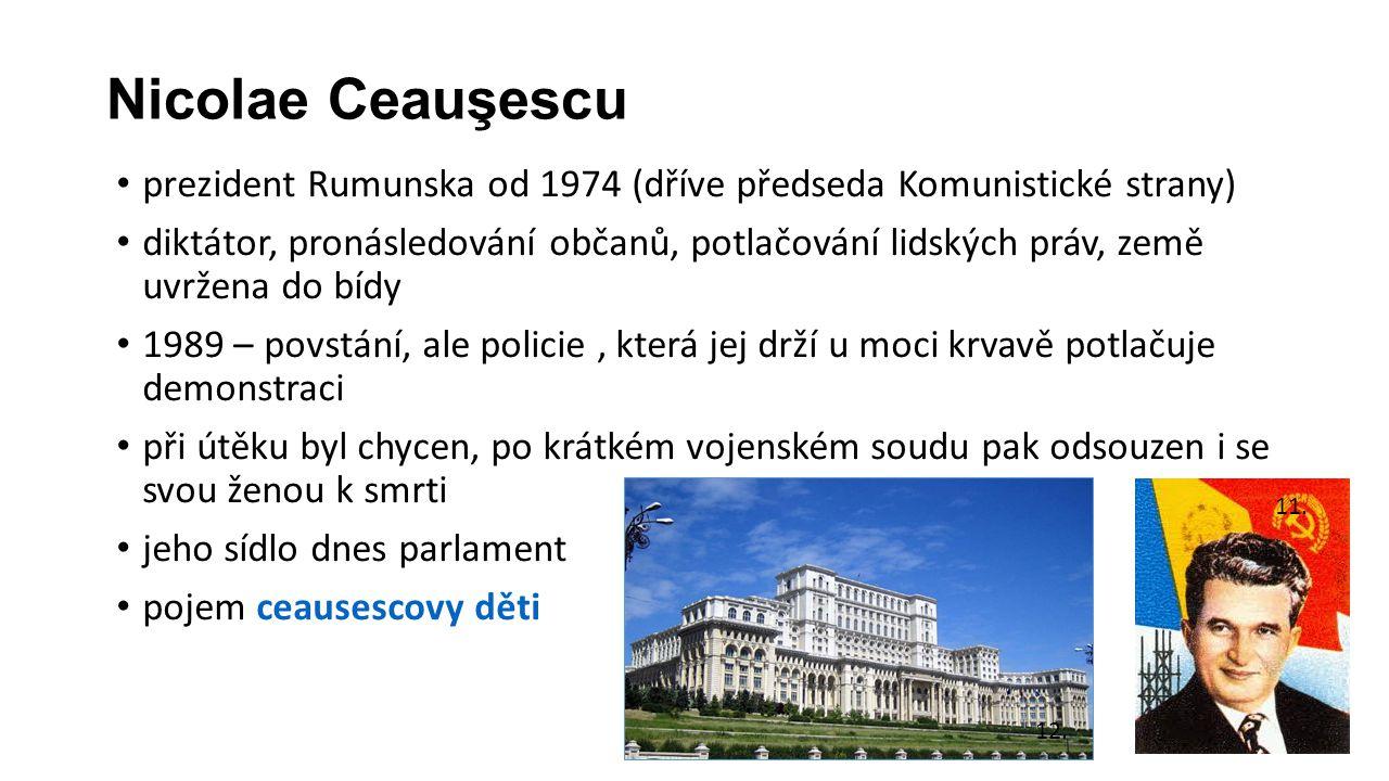 Nicolae Ceauşescu prezident Rumunska od 1974 (dříve předseda Komunistické strany)