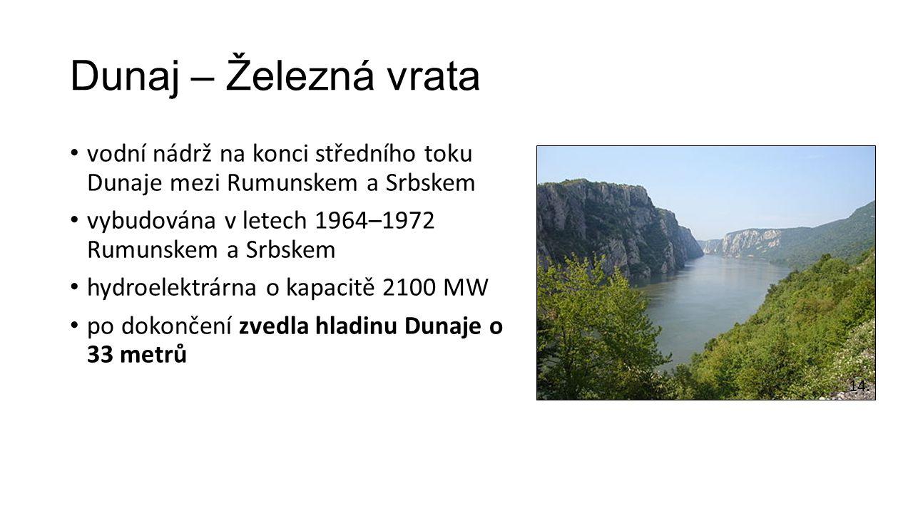 Dunaj – Železná vrata vodní nádrž na konci středního toku Dunaje mezi Rumunskem a Srbskem. vybudována v letech 1964–1972 Rumunskem a Srbskem.
