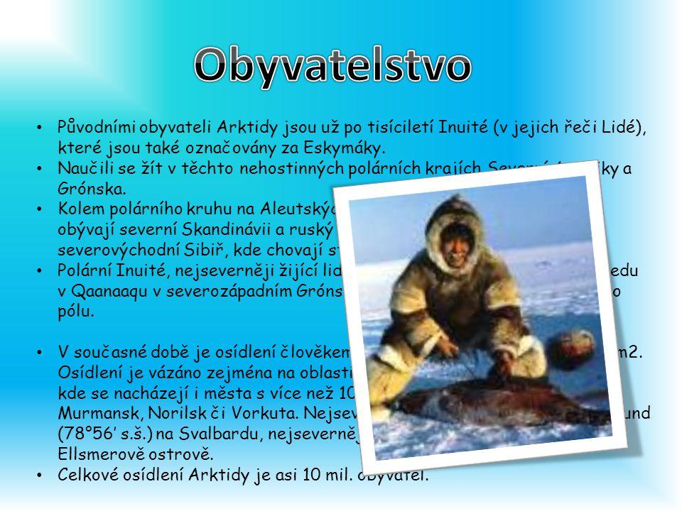 Původními obyvateli Arktidy jsou už po tisíciletí Inuité (v jejich řeči Lidé), které jsou také označovány za Eskymáky.