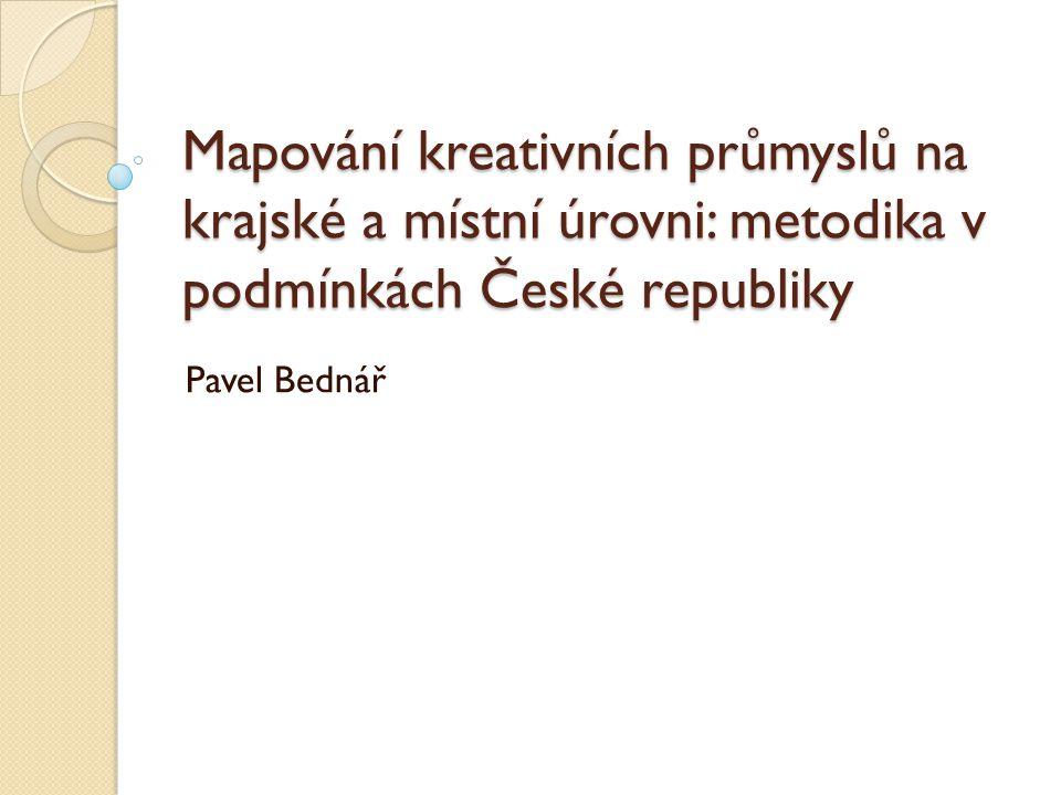 Mapování kreativních průmyslů na krajské a místní úrovni: metodika v podmínkách České republiky