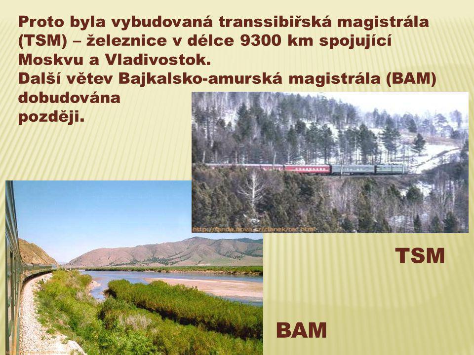 Proto byla vybudovaná transsibiřská magistrála (TSM) – železnice v délce 9300 km spojující Moskvu a Vladivostok.