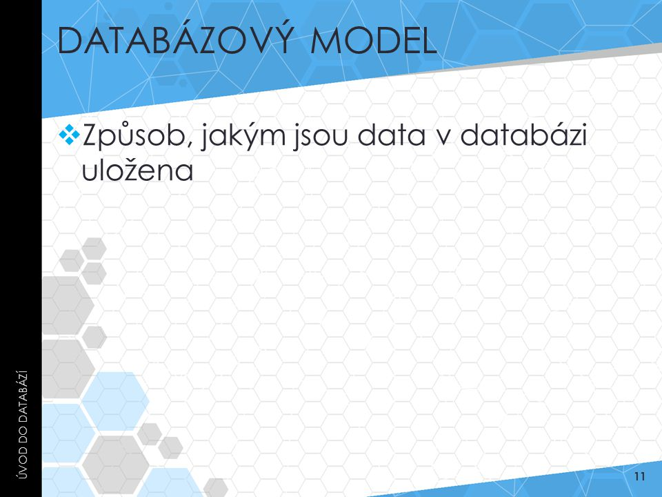 Databázový model Způsob, jakým jsou data v databázi uložena