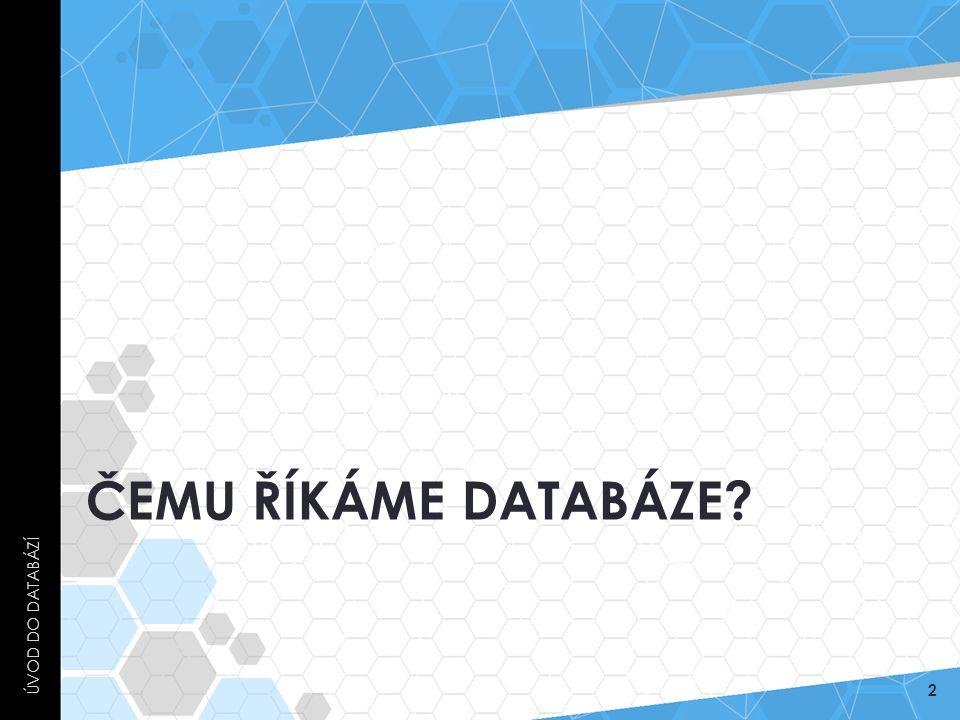 Úvod do databází Čemu říkáme databáze