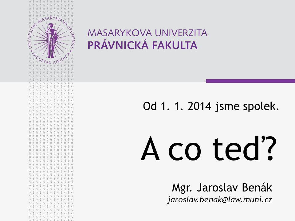 Od 1. 1. 2014 jsme spolek. A co teď Mgr. Jaroslav Benák jaroslav.benak@law.muni.cz