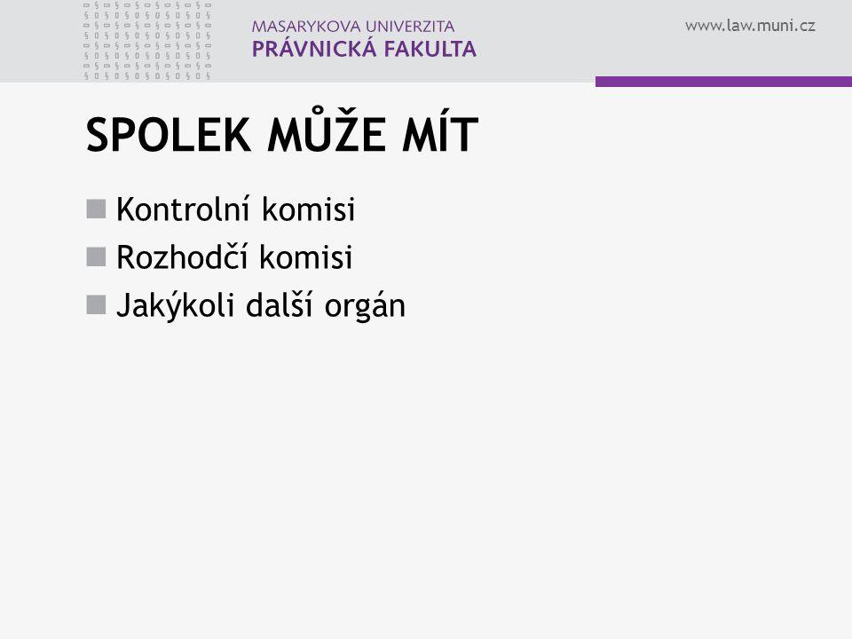 SPOLEK MŮŽE MÍT Kontrolní komisi Rozhodčí komisi Jakýkoli další orgán