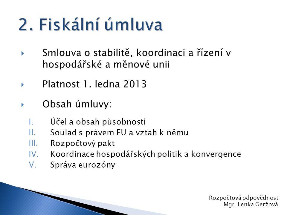 2. Fiskální úmluva Smlouva o stabilitě, koordinaci a řízení v hospodářské a měnové unii. Platnost 1. ledna 2013.