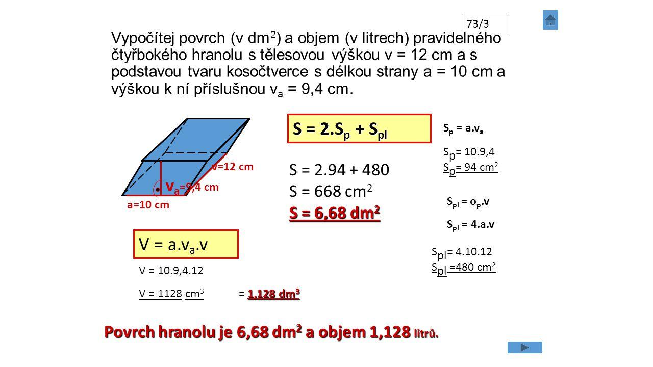 S = 2.Sp + Spl V = a.va.v S = 2.94 + 480 S = 668 cm2 va=9,4 cm