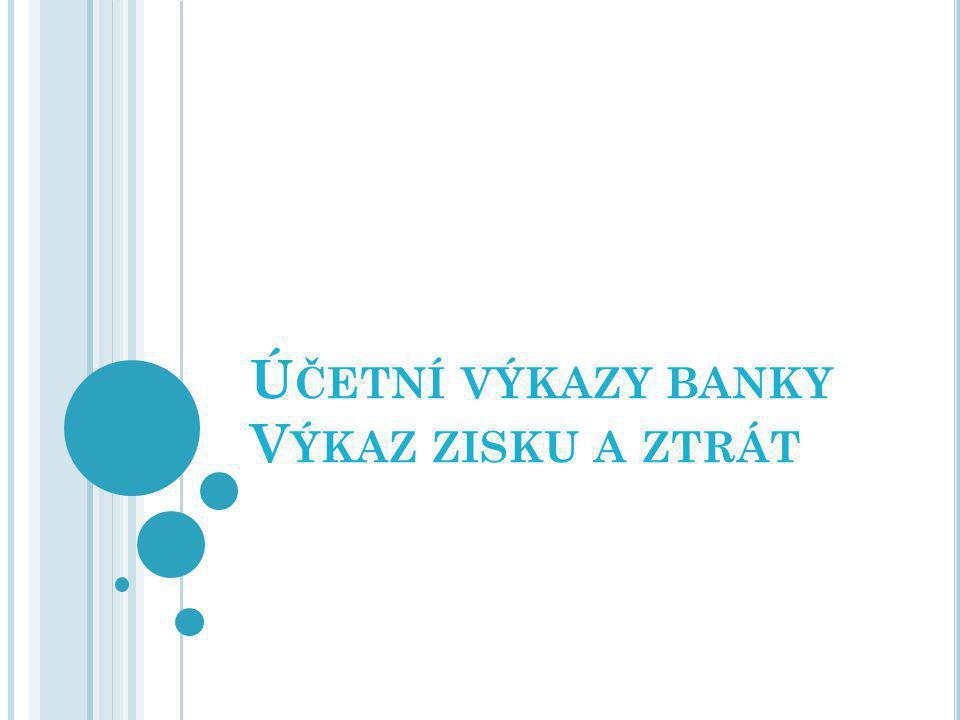 Účetní výkazy banky Výkaz zisku a ztrát