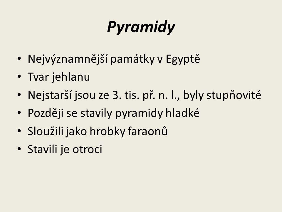 Pyramidy Nejvýznamnější památky v Egyptě Tvar jehlanu