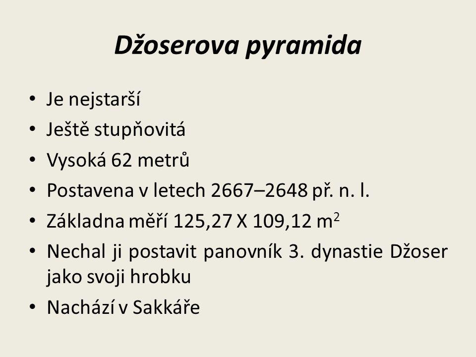 Džoserova pyramida Je nejstarší Ještě stupňovitá Vysoká 62 metrů