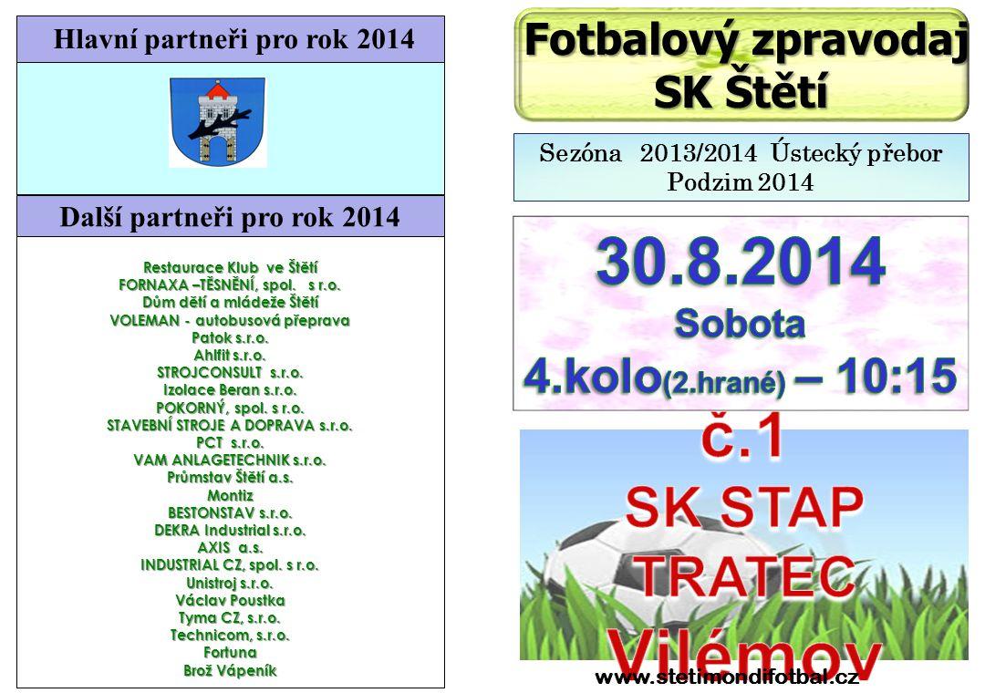 30.8.2014 č.1 SK STAP TRATEC Vilémov 4.kolo(2.hrané) – 10:15 SK Štětí