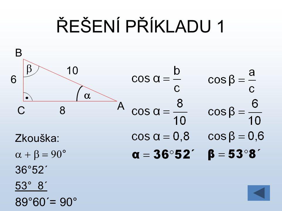 ŘEŠENÍ PŘÍKLADU 1 89°60´= 90° A B C a b 8 10 6 Zkouška: a + b = 90°