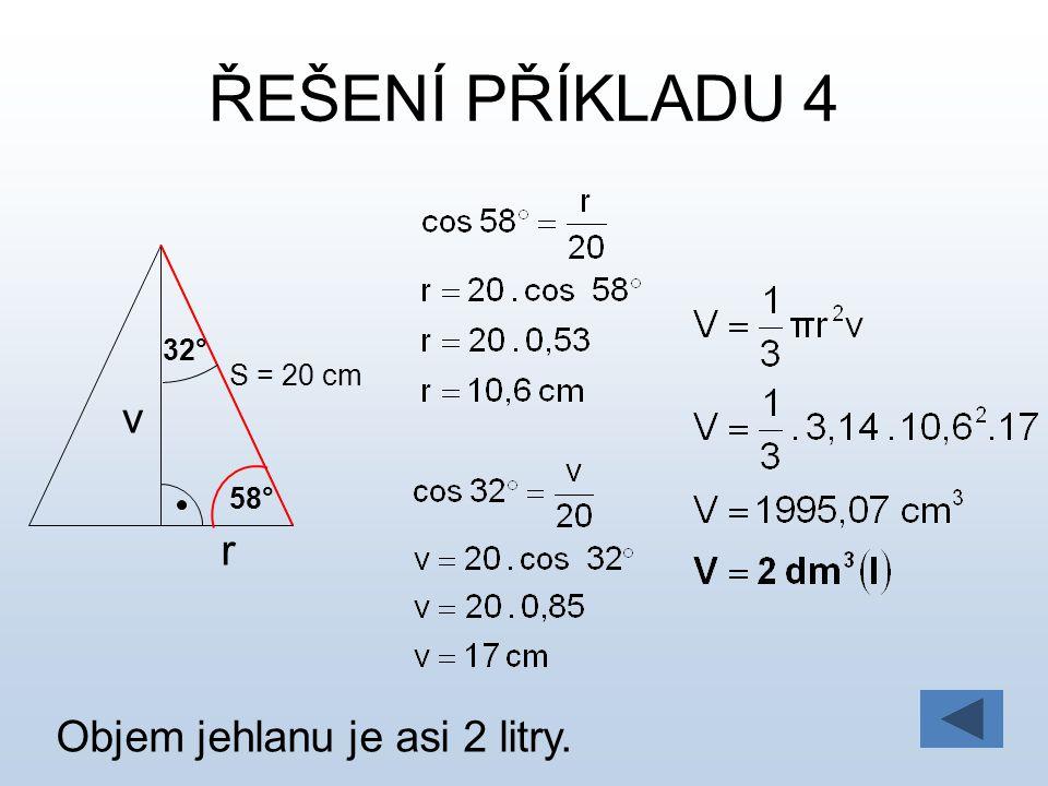 ŘEŠENÍ PŘÍKLADU 4 32° S = 20 cm v 58° r Objem jehlanu je asi 2 litry.
