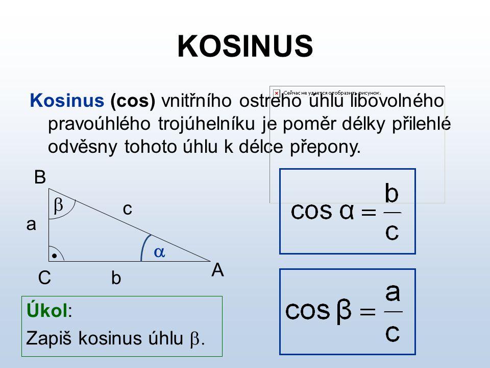 KOSINUS Kosinus (cos) vnitřního ostrého úhlu libovolného pravoúhlého trojúhelníku je poměr délky přilehlé odvěsny tohoto úhlu k délce přepony.