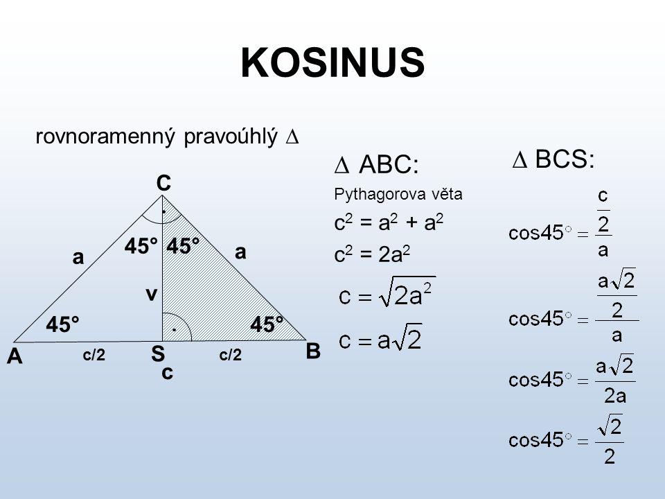KOSINUS  BCS: ABC: rovnoramenný pravoúhlý  C c2 = a2 + a2 c2 = 2a2 a