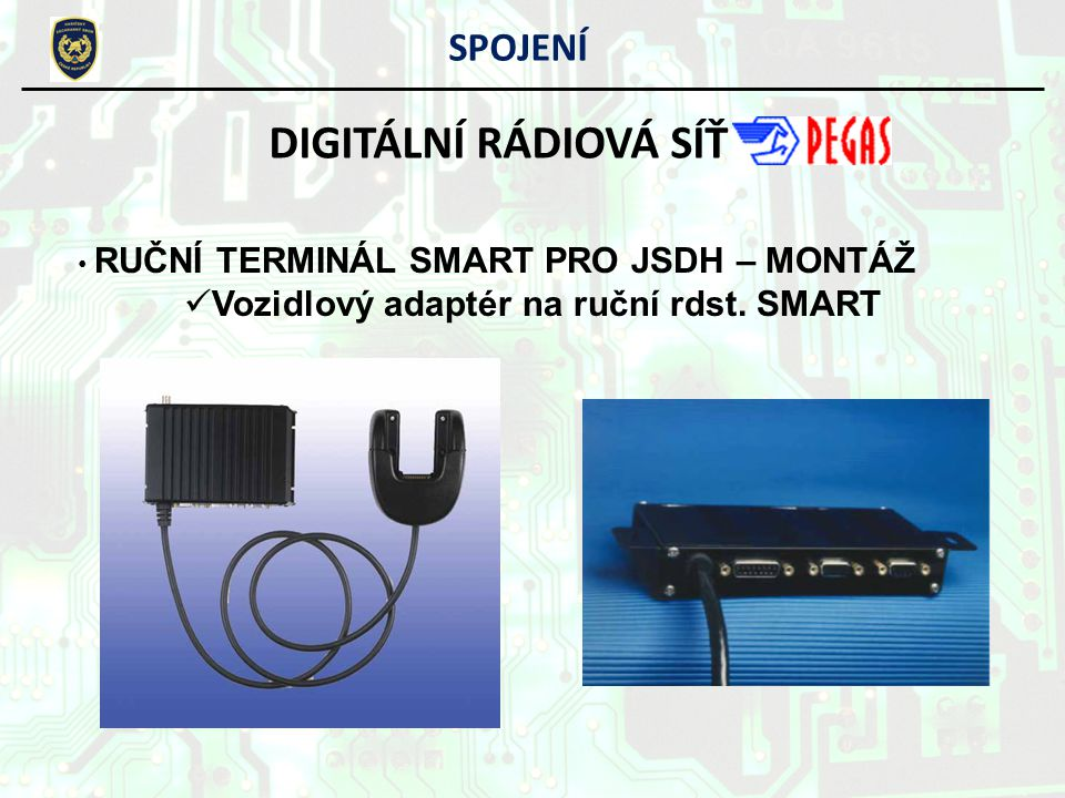 DIGITÁLNÍ RÁDIOVÁ SÍŤ SPOJENÍ Vozidlový adaptér na ruční rdst. SMART
