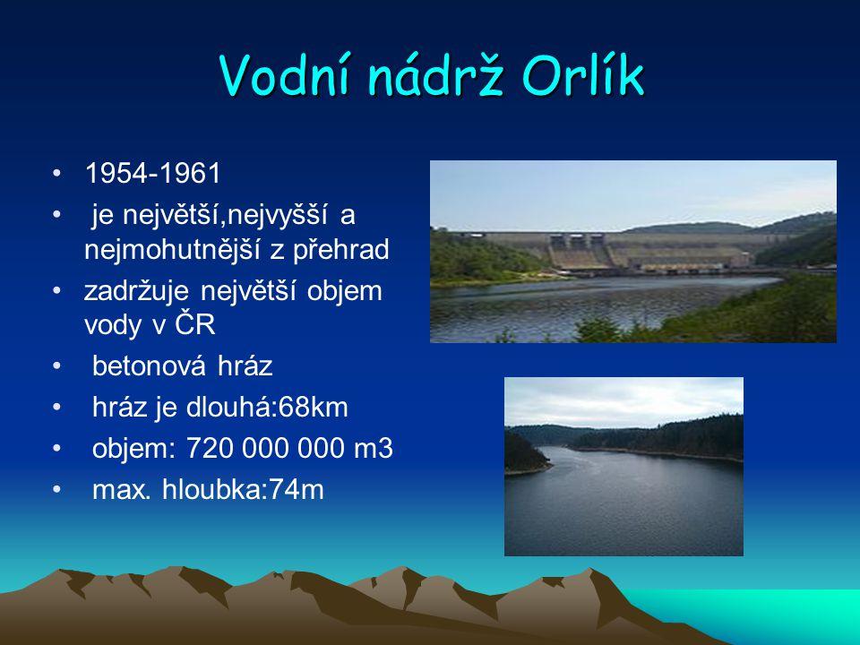 Vodní nádrž Orlík 1954-1961. je největší,nejvyšší a nejmohutnější z přehrad. zadržuje největší objem vody v ČR.