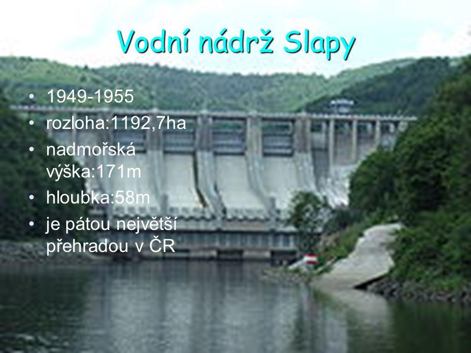 Vodní nádrž Slapy 1949-1955 rozloha:1192,7ha nadmořská výška:171m
