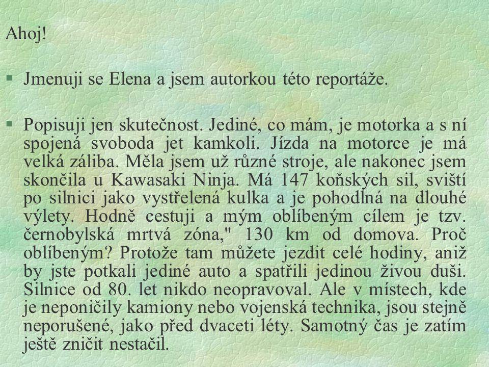 Ahoj! Jmenuji se Elena a jsem autorkou této reportáže.