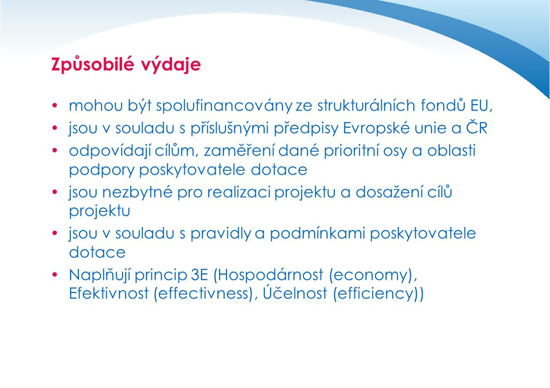 Způsobilé výdaje mohou být spolufinancovány ze strukturálních fondů EU, jsou v souladu s příslušnými předpisy Evropské unie a ČR.