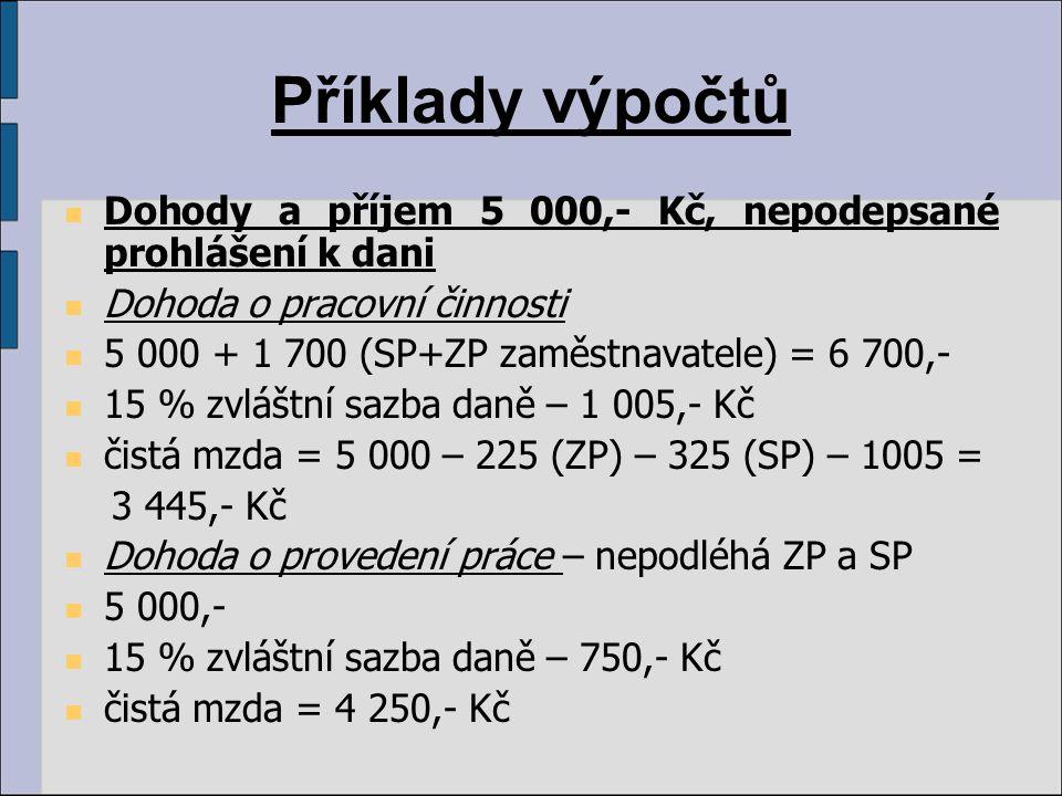 Příklady výpočtů Dohody a příjem 5 000,- Kč, nepodepsané prohlášení k dani. Dohoda o pracovní činnosti.