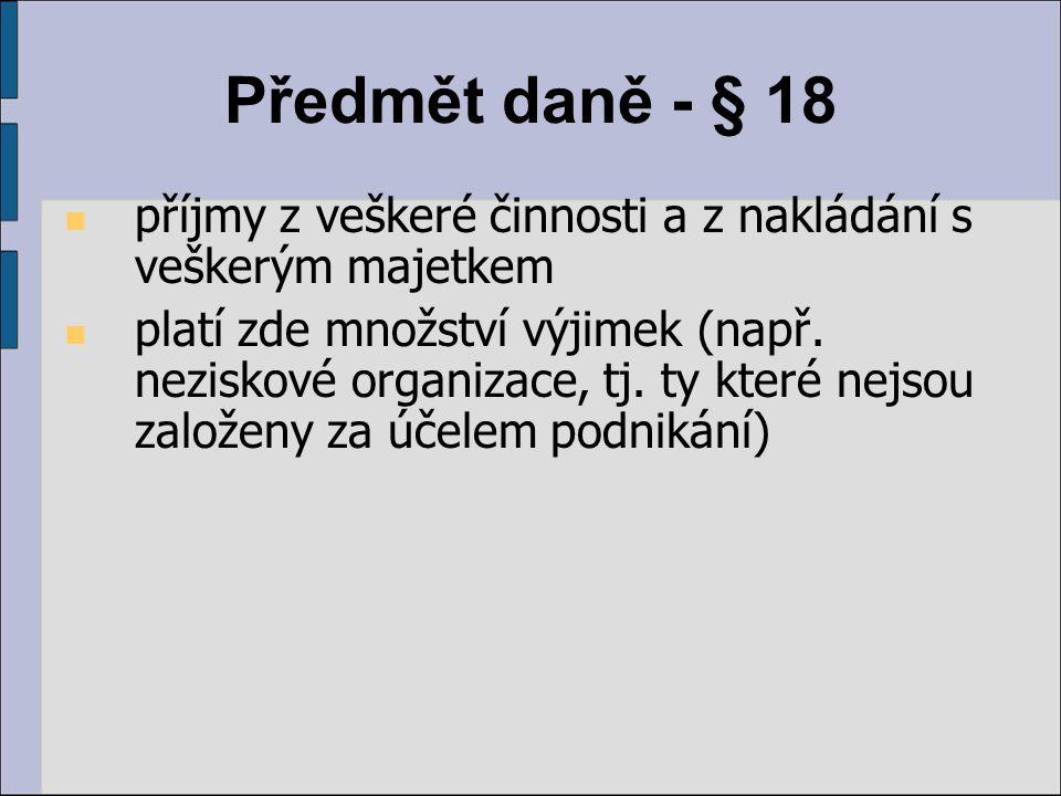 Předmět daně - § 18 příjmy z veškeré činnosti a z nakládání s veškerým majetkem.