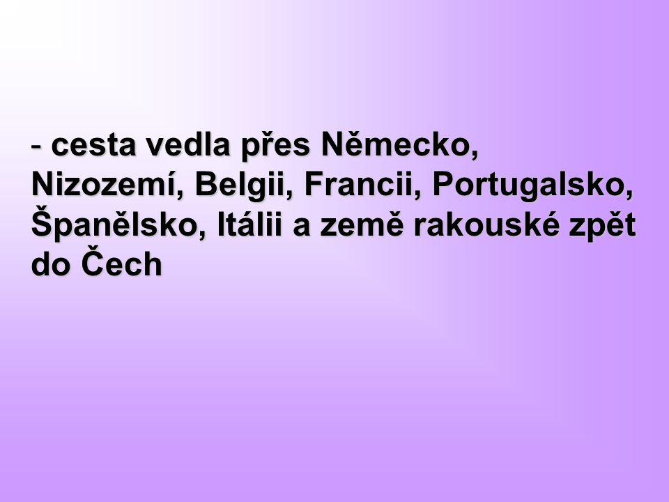 cesta vedla přes Německo, Nizozemí, Belgii, Francii, Portugalsko, Španělsko, Itálii a země rakouské zpět do Čech