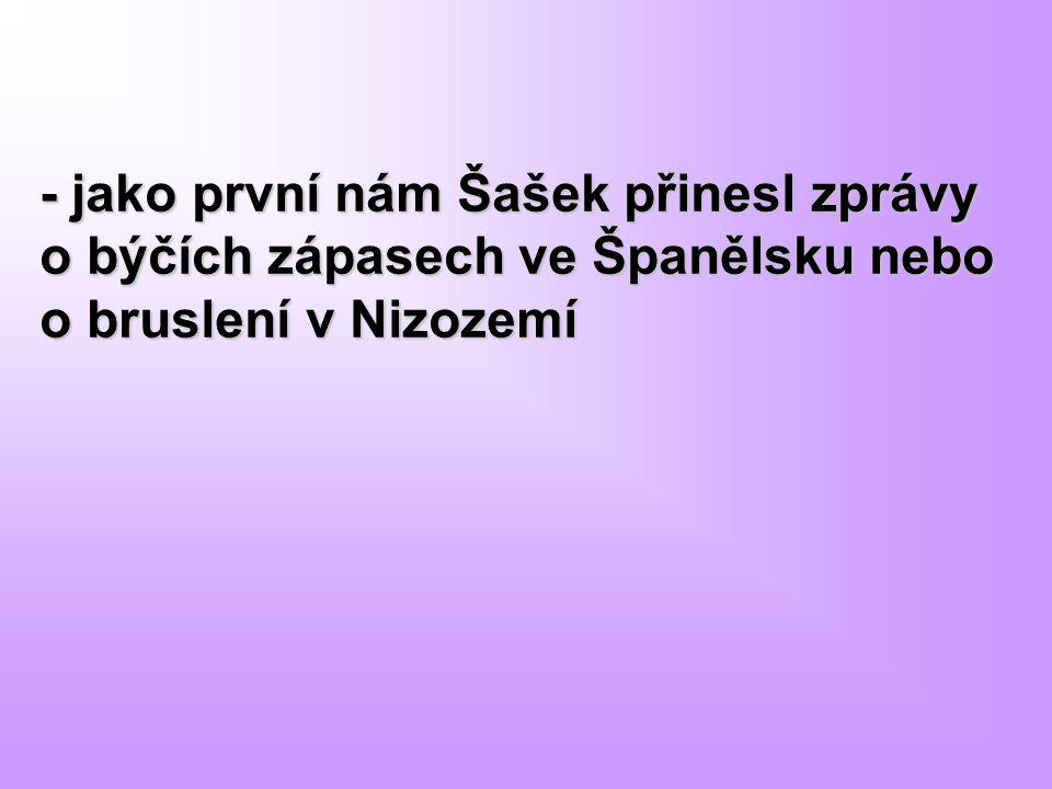 - jako první nám Šašek přinesl zprávy o býčích zápasech ve Španělsku nebo o bruslení v Nizozemí