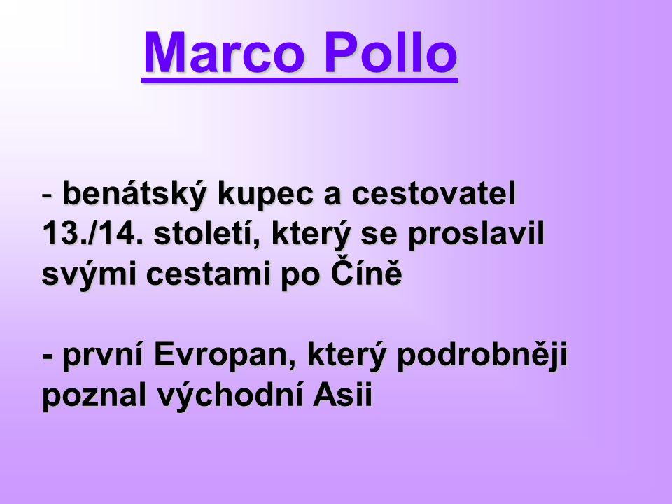 Marco Pollo benátský kupec a cestovatel 13./14. století, který se proslavil svými cestami po Číně.