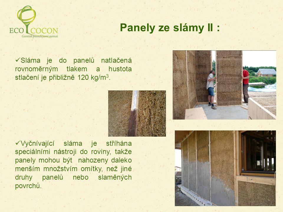 Panely ze slámy II : Sláma je do panelů natlačená rovnoměrným tlakem a hustota stlačení je přibližně 120 kg/m3.