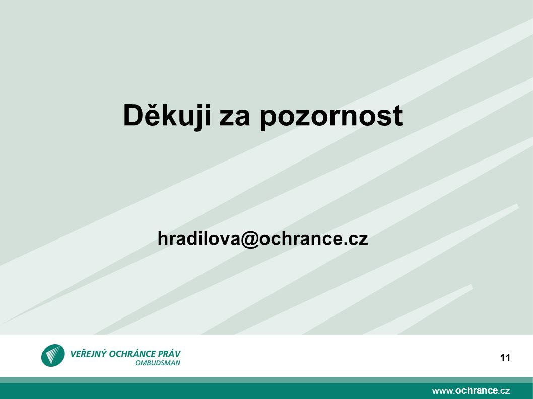 Děkuji za pozornost hradilova@ochrance.cz