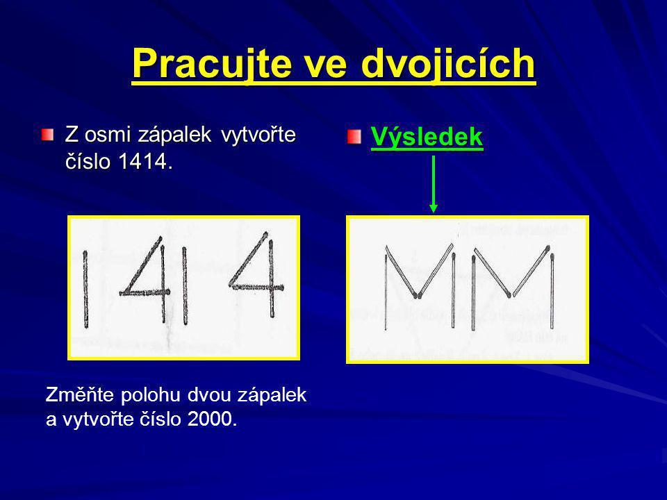 Pracujte ve dvojicích Výsledek Z osmi zápalek vytvořte číslo 1414.