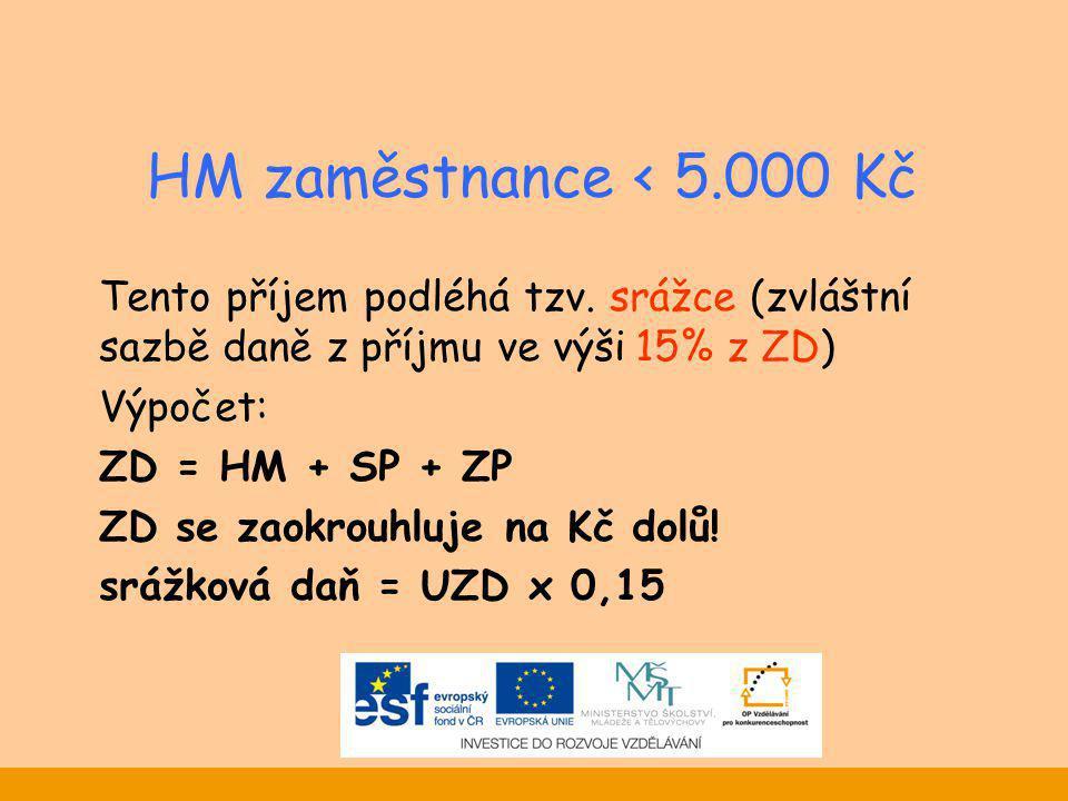 HM zaměstnance < 5.000 Kč Tento příjem podléhá tzv. srážce (zvláštní sazbě daně z příjmu ve výši 15% z ZD)