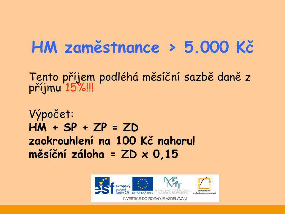 HM zaměstnance > 5.000 Kč Tento příjem podléhá měsíční sazbě daně z příjmu 15%!!! Výpočet: HM + SP + ZP = ZD.