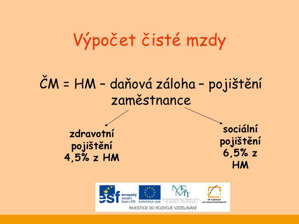 ČM = HM – daňová záloha – pojištění zaměstnance