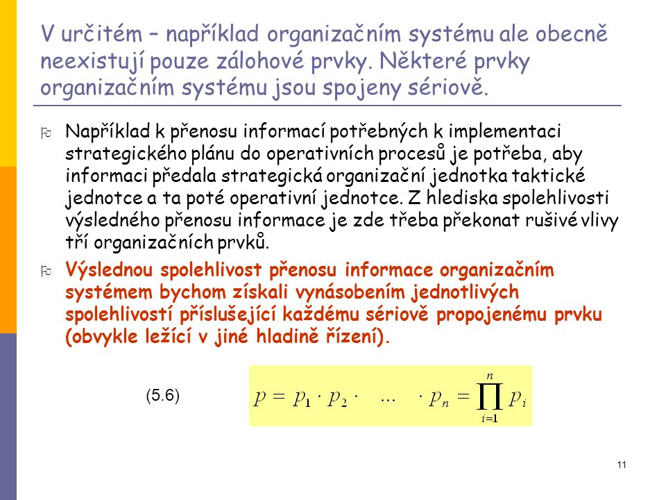 V určitém – například organizačním systému ale obecně neexistují pouze zálohové prvky. Některé prvky organizačním systému jsou spojeny sériově.