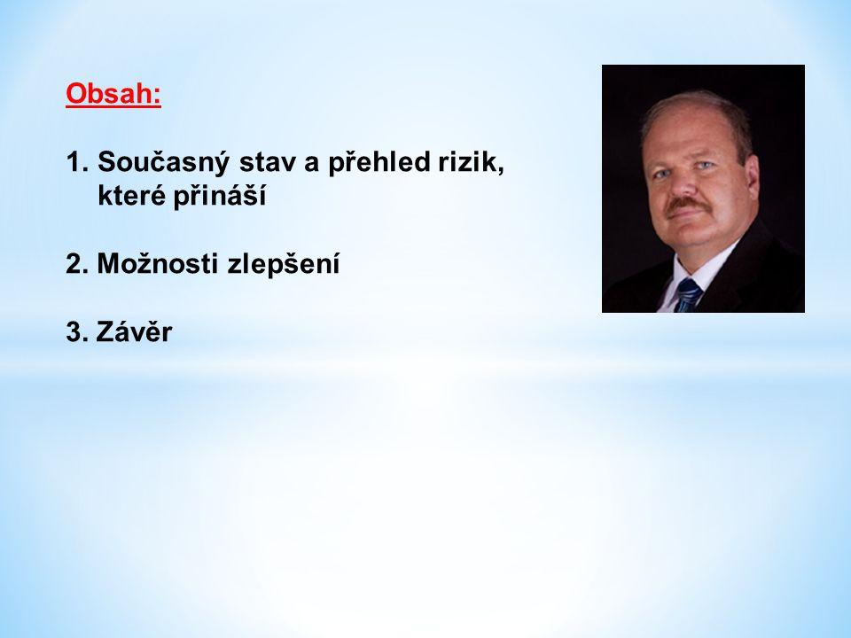 Obsah: Současný stav a přehled rizik, které přináší 2. Možnosti zlepšení 3. Závěr