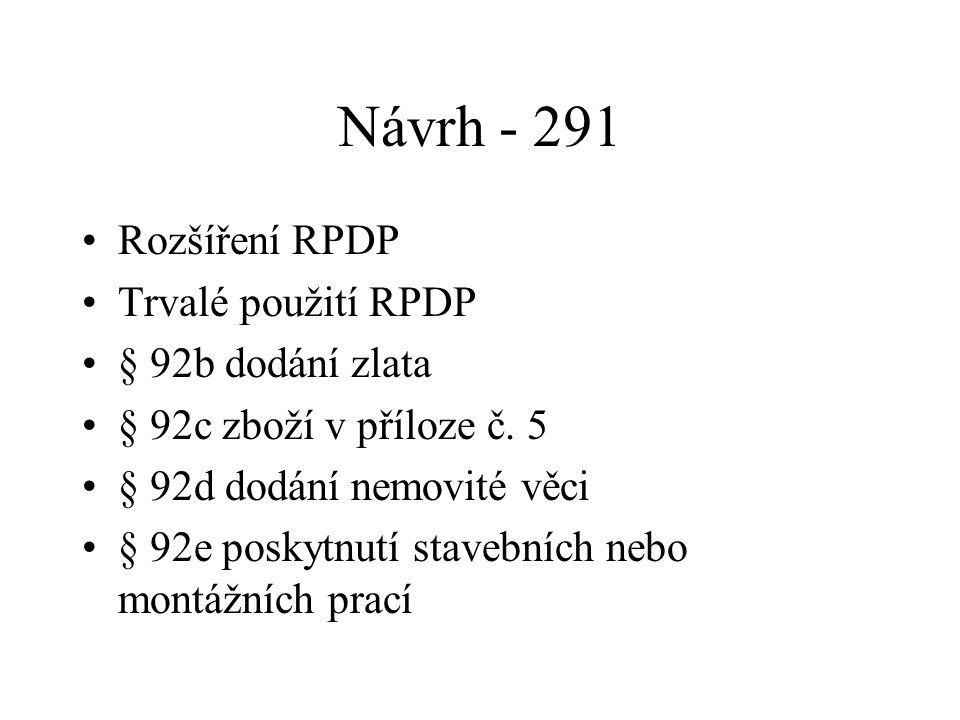 Návrh - 291 Rozšíření RPDP Trvalé použití RPDP § 92b dodání zlata