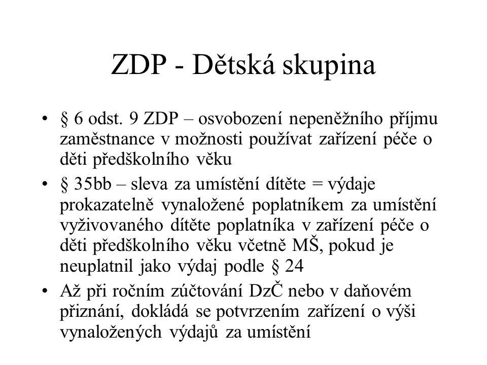 ZDP - Dětská skupina § 6 odst. 9 ZDP – osvobození nepeněžního příjmu zaměstnance v možnosti používat zařízení péče o děti předškolního věku.