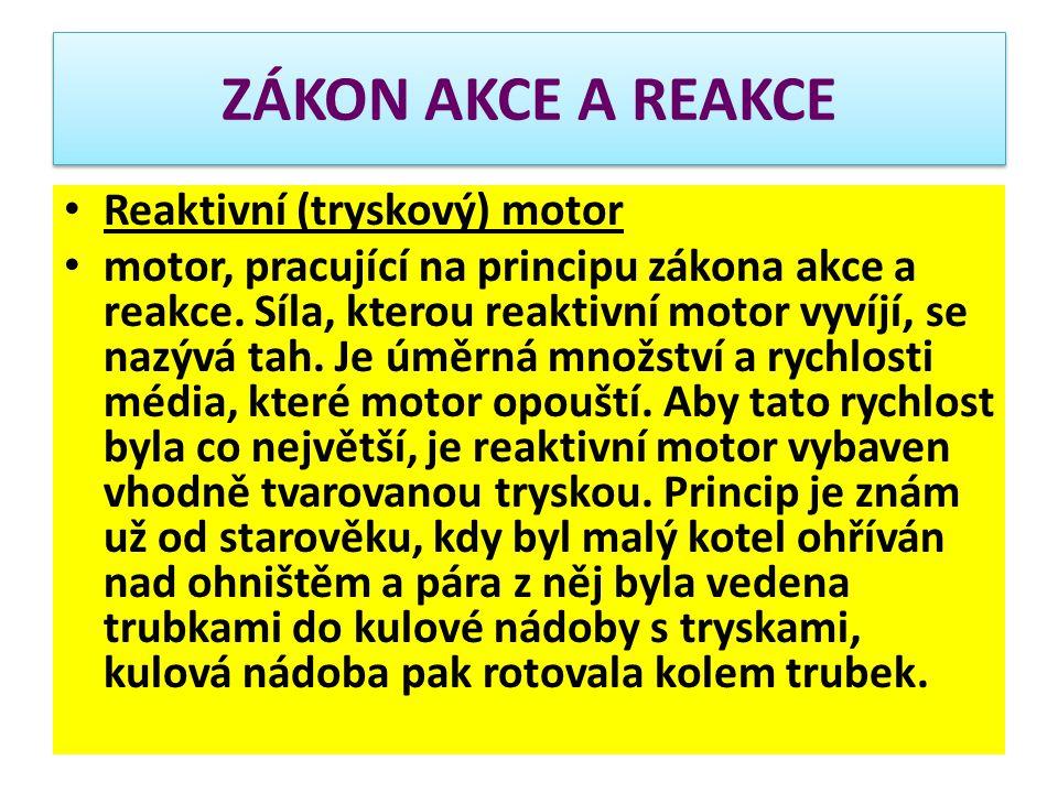 ZÁKON AKCE A REAKCE Reaktivní (tryskový) motor