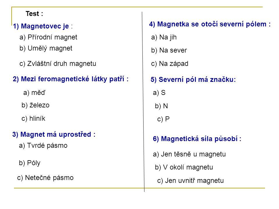 Test : 4) Magnetka se otočí severní pólem : 1) Magnetovec je : a) Přírodní magnet. a) Na jih. b) Umělý magnet.