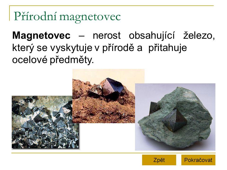 Přírodní magnetovec Magnetovec – nerost obsahující železo, který se vyskytuje v přírodě a přitahuje ocelové předměty.