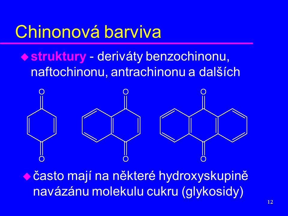 Chinonová barviva struktury - deriváty benzochinonu, naftochinonu, antrachinonu a dalších.