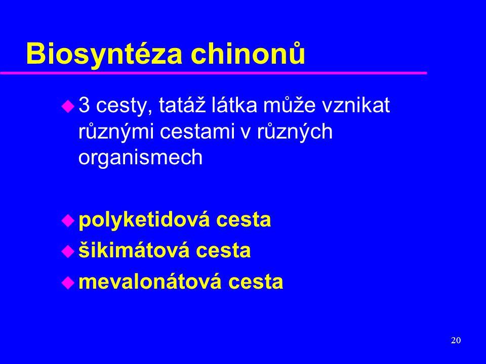 Biosyntéza chinonů 3 cesty, tatáž látka může vznikat různými cestami v různých organismech. polyketidová cesta.
