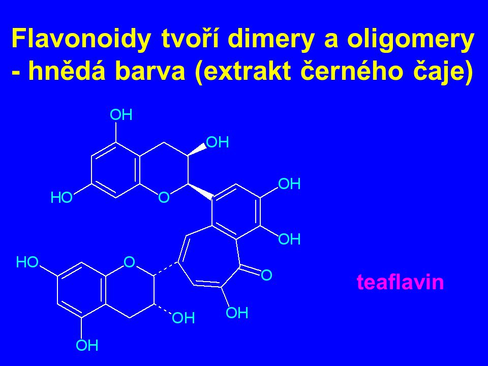 Flavonoidy tvoří dimery a oligomery - hnědá barva (extrakt černého čaje)