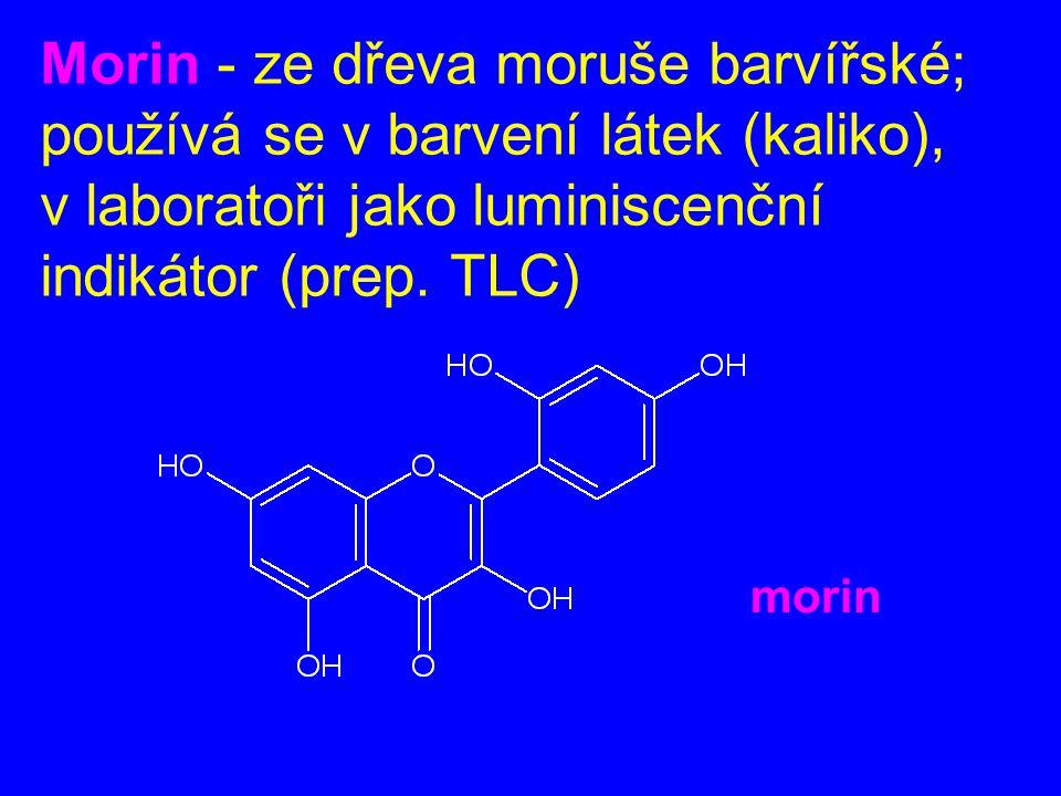 Morin - ze dřeva moruše barvířské; používá se v barvení látek (kaliko), v laboratoři jako luminiscenční indikátor (prep. TLC)