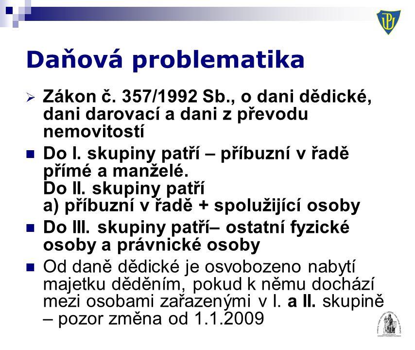 Daňová problematika Zákon č. 357/1992 Sb., o dani dědické, dani darovací a dani z převodu nemovitostí.