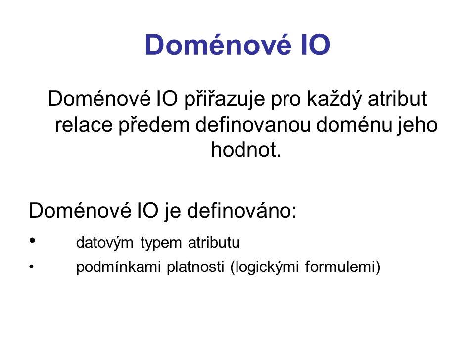 Doménové IO Doménové IO přiřazuje pro každý atribut relace předem definovanou doménu jeho hodnot. Doménové IO je definováno: